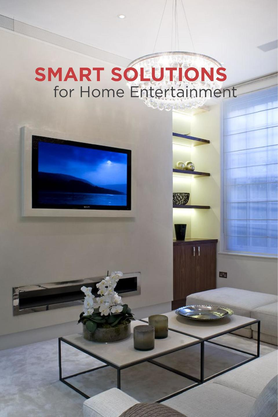 SMART SOLUTIONS  for Home Entertainment Control4 entertainment solutions create the ultimate audio video experience   in o...
